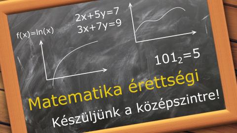 Matematika érettségi középszinten - Legyen végre minden érthető!